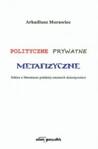 Polityczne, prywatne, metafizyczne. - okładka książki