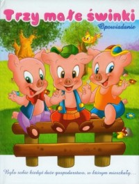 Trzy małe świnki. Opowiadanie - okładka książki