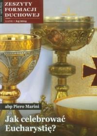 Zeszyty Formacji Duchowej nr 64. Jak celebrować Eucharystię? - okładka książki