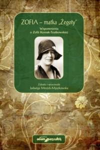 Zofia - matka Żegoty Wspomnienia o Zofii Kossak-Szatkowskiej - okładka książki