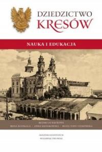 Dziedzictwo Kresów. Nauka i edukacja - okładka książki