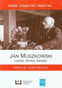 Jan Muszkowski. Ludzie, epoka, książki. Tradycje i kontynuacje. Seria: Nauka. Dydaktyka. Praktyka - okładka książki