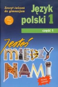 Jesteś między nami 1. Język polski. Gimnazjum. Zeszyt ćwiczeń cz. 1 - okładka podręcznika