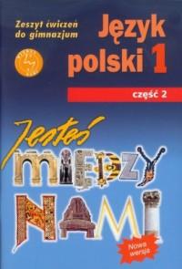 Jesteś między nami 1. Język polski. Gimnazjum. Zeszyt ćwiczeń cz. 2 - okładka podręcznika