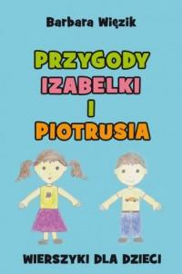 Przygody Izabelki i Piotrusia. Wierszyki dla dzieci - okładka książki