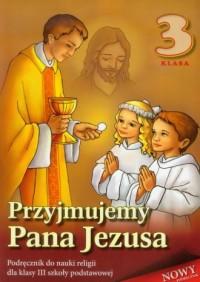 Przyjmujemy Pana Jezusa. Religia. Klasa 3. Szkoła podstawowa. Podręcznik - okładka podręcznika