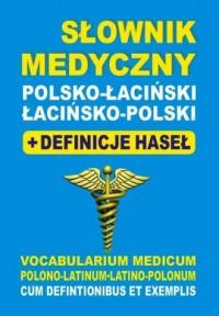 Słownik medyczny polsko-łaciński, łacińsko-polski + definicje haseł - okładka książki