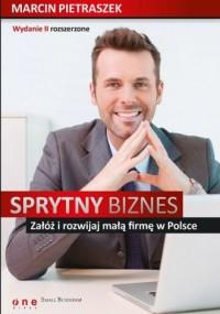 Sprytny biznes. Załóż i rozwijaj małą firmę w Polsce - okładka książki