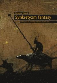 Synkretyzm fantasy. Fantasy świata wtórnego; literatura, kultura, mit - okładka książki