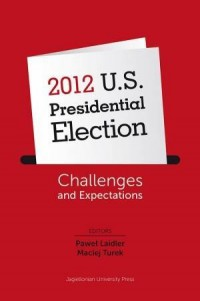 2012 U.S. Presidential Election. Challenges and Expectations - okładka książki