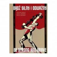 Bądź silny i odważny / Be strong and brave - okładka książki