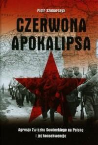 Czerwona apokalipsa. Agresja Związku Sowieckiego na Polskę i jej konsekwencje - okładka książki