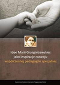 Idee Marii Grzegorzewskiej jako inspiracje rozwoju współczesnej pedagogiki specjalnej - okładka książki