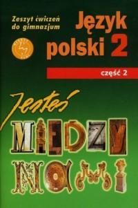 Jesteś między nami. Język polski. Klasa 2. Gimnazjum. Zeszyt ćwiczeń cz. 2 - okładka podręcznika