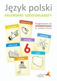 Język polski. Kalendarz szóstoklasisty. Przygotowanie do sprawdzianu w szóstej klasie - okładka podręcznika