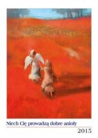 Niech Cię prowadzą dobre anioły. Kalendarz 2015 - okładka książki