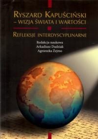 Ryszard Kapuściński. Wizja świata i wartości - okładka książki