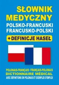 Słownik medyczny polsko-francuski francusko-polski + definicje haseł. Dictionnaire Médical Polonais-Français, Français-Polonais avec définitions en polonais et exemples - okładka książki