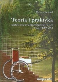 Teoria i praktyka kształcenia integracyjnego w Polsce w latach 1989-2012 - okładka książki