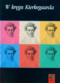 W kręgu Kierkegaarda - okładka książki