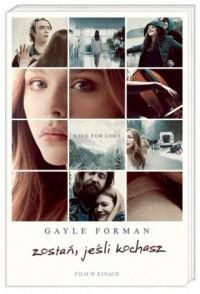 Zostań, jeśli kochasz - Gayle Forman - okładka książki