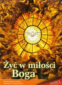 Żyć w miłości Boga. Religia. Klasa 3. Gimnazjum. Podręcznik - okładka podręcznika