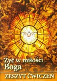 Żyć w miłości Boga. Religia. Klasa 3. Gimnazjum. Zeszyt ćwiczeń - okładka podręcznika