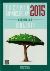 Egzamin gimnazjalny 2015. Gimnazjum. Biologia. Vademecum - okładka podręcznika
