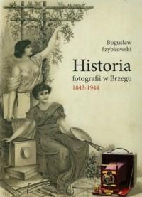 Historia fotografii w Brzegu 1843-1944 - okładka książki