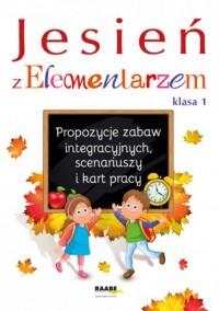 Jesień z Elementarzem. Propozycje zabaw integracyjnych, scenariuszy i kart pracy. Klasa 1 - okładka książki