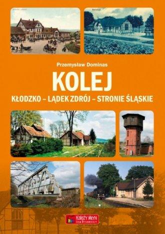 Kolej Kłodzko - Lądek Zdrój - Stronie - okładka książki