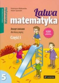 Łatwa matematyka. Klasa 5. Szkoła podstawowa. Zeszyt ćwiczeń cz. 1 - okładka podręcznika