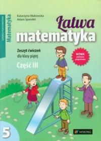 Łatwa matematyka. Klasa 5. Szkoła podstawowa. Zeszyt ćwiczeń cz. 3 - okładka podręcznika