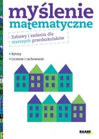 Myślenie matematyczne. Zabawy i zadania dla starszych przedszkolaków. Rytmy. Liczenie i rachowanie - okładka książki
