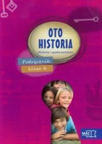 Oto historia. Historia i społeczeństwo. Klasa 6. Szkoła podstawowa. Podręcznik - okładka podręcznika