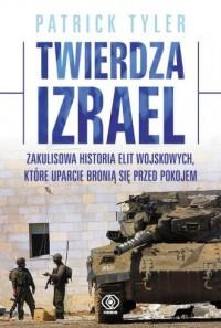 Twierdza Izrael. Zakulisowa historia elit wojskowych, które uparcie bronią się przed pokojem - okładka książki