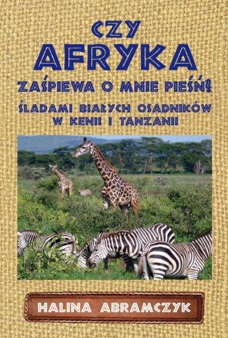 Czy Afryka zaśpiewa o mnie pieśń? - okładka książki