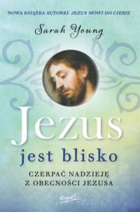 Jezus jest blisko. Czerpać nadzieję z obecności Jezusa - okładka książki