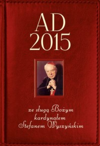 Kalendarz AD 2015 ze sługą Bożym kardynałem Stefanem Wyszyńskim - okładka książki