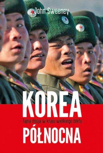 Korea Północna. Tajna misja w kraju - okładka książki
