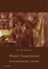 Mistrz Twardowski białoksiężnik - okładka książki