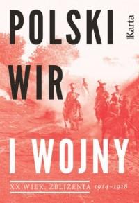 Polski wir I wojny. XX wiek. Zbliżenia. 1914-1918 - okładka książki