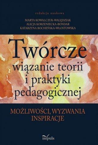Twórcze wiązanie teorii i praktyki - okładka książki