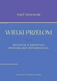 Wielki przełom. Studium z estetyki Stanisława Witkiewicza - okładka książki