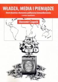Władza, media i pieniądze. Amerykańska ekonomia polityczna komunikowania (wybrane zagadnienia). Seria: Studia i monografie nr 508 - okładka książki
