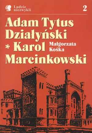 Adam Tytus Działyński. Karol Marcinkowski. - okładka książki