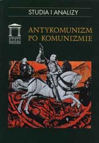 Antykomunizm po komunizmie. Seria: - okładka książki