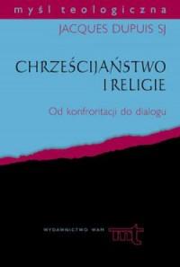 Chrześcijaństwo i religie. Od konfrontacji - okładka książki