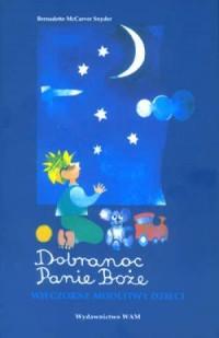 Dobranoc, Panie Boże. Wieczorne modlitwy dzieci - okładka książki