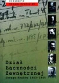 Dokumenty Okręgu Kraków AK. Dział Łączności Zewnętrznej 1943-1945 - okładka książki